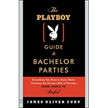 The Playboy Guide to Bachelor Parties: Everything You Need to Know About Planning the Groom's Rite of Passage-From Simple to Sinful