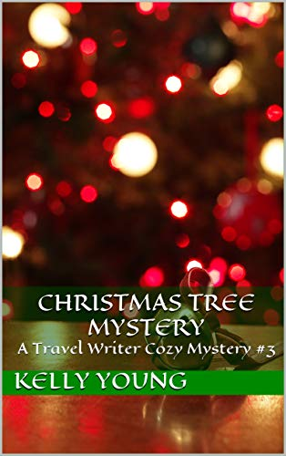 Christmas Tree Mystery: A Travel Writer Cozy Mystery #3 by [Young, Kelly]