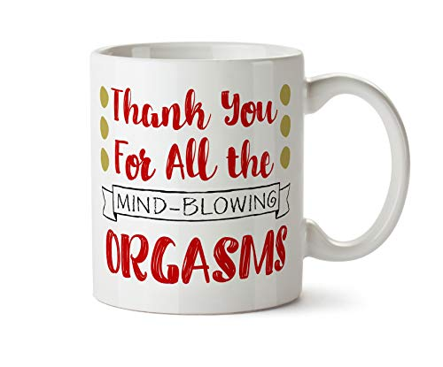 Sexy Mug - Thank You for All the Mind-Blowing Orgasms Funny Naughty Sexy Gift Coffee Tea Mug 11 oz for Boyfriend Girlfriend
