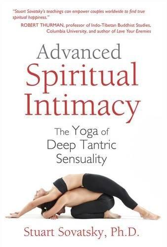 Advanced Spiritual Intimacy: The Yoga of Deep Tantric Sensuality por Stuart Sovatsky Ph.D.