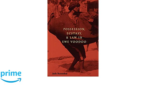 Possession, Ecstasy, and Law in Ewe Voodoo: Judy Rosenthal
