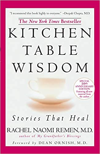 Kitchen Table Wisdom Stories That Heal 10th Anniversary Edition Remen Rachel Naomi 8601400084052 Amazon Com Books