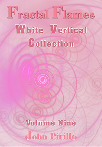 Collection Take Heart (Fractal Flames White Vertical Collection Volume Nine: Dazzling images that take your mind and heart to worlds of pleasure and joy. Over a hundred beautiful imges.)