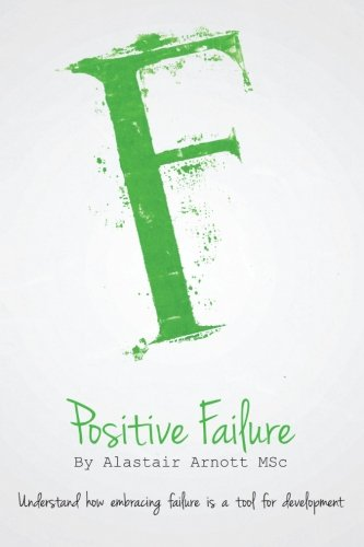 Positive Failure: Understand how embracing failure is a tool for development