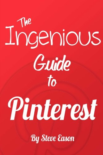 The Ingenious Guide To Pinterest - Full Color Edition: Learn How To Setup And Effectively Use Pinterest. (Ingenious Guides To Social Networks)