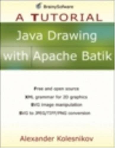 Read Online Java Drawing with Apache Batik: A Tutorial (A Tutorial series) pdf epub