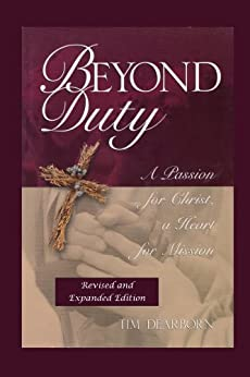 Beyond Duty: A Passion for Christ, A Heart for Mission by [Dearborn, Tim]