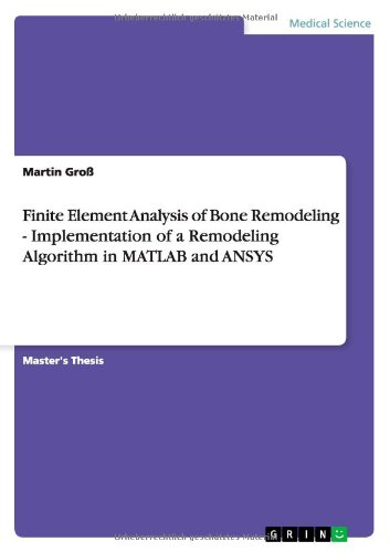 Download Finite Element Analysis of Bone Remodeling. Implementation of a Remodeling Algorithm in MATLAB and Ansys pdf epub