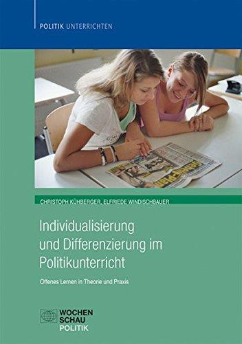 Individualisierung im Politikunterricht: Offenes Lernen in Theorie und Praxis (Politik unterrichten)