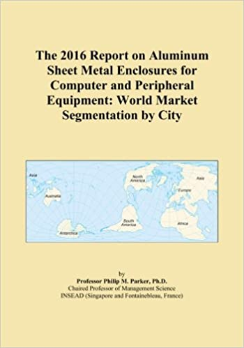 The 2016 Report on Aluminum Sheet Metal Enclosures for Computer and Peripheral Equipment: World Market Segmentation by City