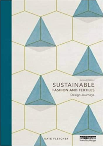 Sustainable Fashion And Textiles Design Journeys Fletcher Kate 9780415644563 Amazon Com Books