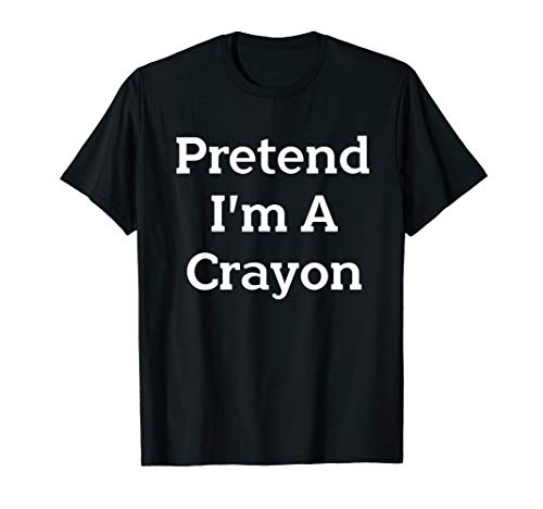 Pretend I'm A Crayon Costume Funny Halloween Party T-Shirt