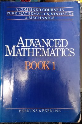 Advanced Mathematics: Combined Course in Pure Mathematics, Statistics and Mechanics Bk.1