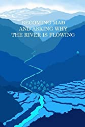 Becoming Mad and Asking Why the River is Flowing by Allu Kuy (2014-12-03)