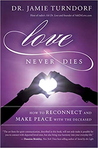 Love Never Dies: How to Reconnect and Make Peace with the