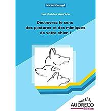 Découvrez le sens des postures et des mimiques de votre chien ! (LES GUIDES AUDRECO t. 4) (French Edition)