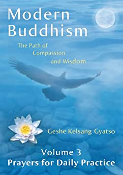 Modern Buddhism: The Path of Compassion and Wisdom - Volume 3 Prayers for Daily Practice by [Gyatso, Geshe Kelsang]