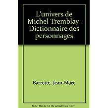UNIVERS DE MICHEL TREMBLAY (L') : DICTIONNAIRE DES PERSONNAGES