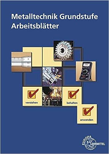 Metalltechnik Grundstufe Arbeitsblätter: Unterrichtsbegleitende ...