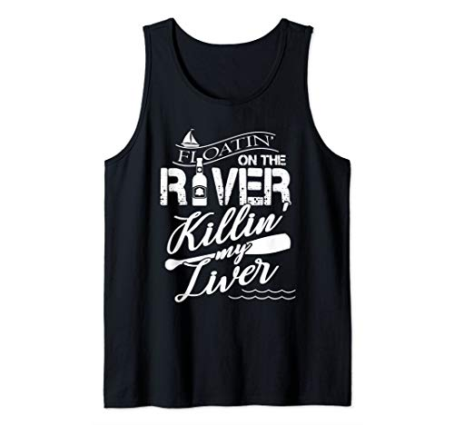 Floatin On The River Killin My Liver Funny Camping Pullover Tank Top