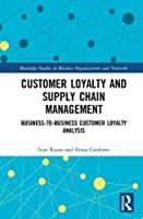 Customer Loyalty and Supply Chain Management Front Cover