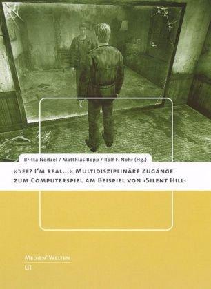 see-i-m-real-multidisziplinre-zugnge-zum-computerspiel-am-beispiel-von-silent-hill