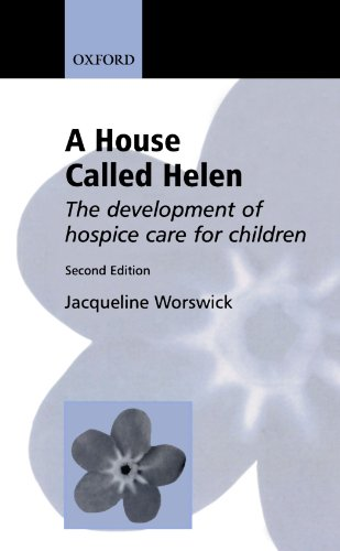 A House Called Helen: The Development of Hospice Care for Children by Oxford University Press