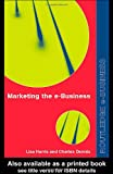 Marketing the e-Business (Routledge eBusiness), Charles Dennis, Lisa Harris, 0415256011