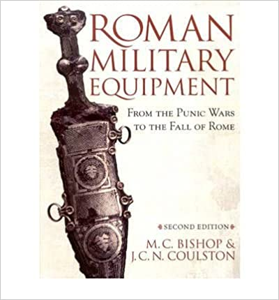 Book Roman Military Equipment from the Punic Wars to the Fall of Rome, second edition by Bishop, M. C., Coulston, J. C. (2006)