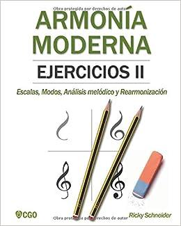 Armonía Moderna, Ejercicios II: Escalas, Modos, Análisis melódico y Rearmonización.: Amazon.es: Ricky Schneider: Libros