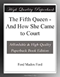 The Fifth Queen - And How She Came to Court