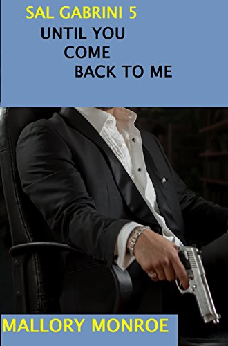 Sal Gabrini Five: Until You Come Back To Me (Sal Gabrini Series Book 5) ()