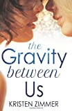 The Gravity Between Us, Kristen Zimmer, 190949013X