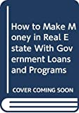 img - for How to Make Money in Real Estate With Government Loans and Programs book / textbook / text book
