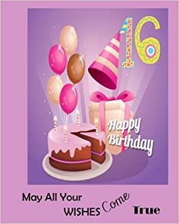 16 May All Your Wishes Come True Happy Birthday Diary Journal This Is Blank And Lined Design For Teens Turning Rocha Zeemon 9781981245086