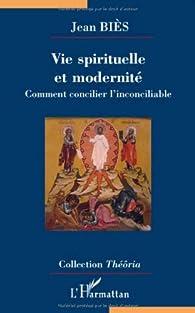 Vie spirituelle et modernité: comment concilier l'inconciliable par Jean Biès