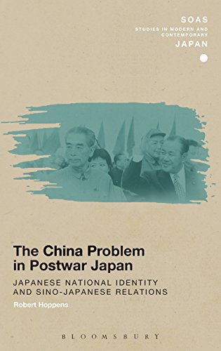 The China Problem in Postwar Japan: Japanese National Identity and Sino-Japanese Relations (SOAS Studies in Modern and Contemporary Japan)
