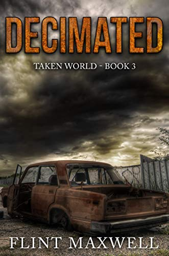 Decimated: A Post-Apocalyptic Thriller (Taken World Book 3) by [Maxwell, Flint]