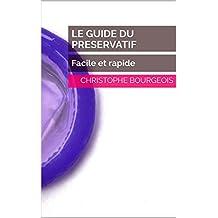LE GUIDE DU PRESERVATIF: Facile et rapide (French Edition)