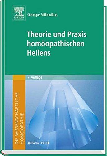 Die wissenschaftliche Homöopathie. Theorie und Praxis homöopathischen Heilens