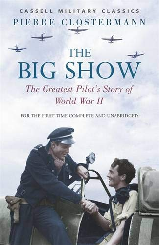 The Big Show: The Greatest Pilot's Story of World War II (Cassell Military Paperbacks) (Aircraft Involved In The Battle Of Britain)
