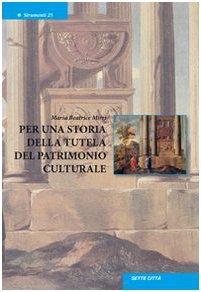 Per una storia della tutela del patrimonio culturale Copertina flessibile – 31 dic 2007 Maria Beatrice Mirri Sette Città 8878530948 Italia