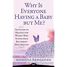 Why Is Everyone having a Baby but Me?: The Guide to Healing for Women Who Suffer from Recurrent Miscarriages