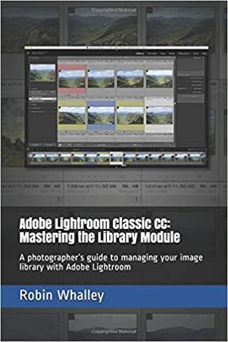 Adobe Lightroom Classic CC: Mastering the Library Module: A