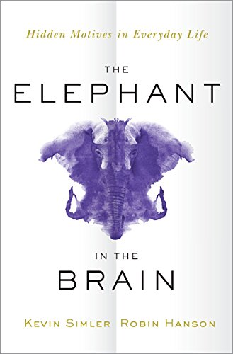 The Elephant in the Brain: Hidden Motives in Everyday Life cover