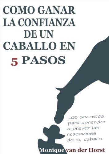 Monique Van (Cómo ganar la confianza de un caballo en 5 pasos: Los secretos para aprender a prever las reacciones de su caballo (Spanish Edition))