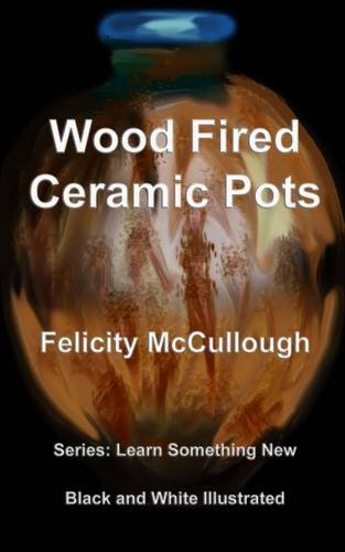 Wood Fired Ceramic Pots (Learn Something New) (Volume 1)
