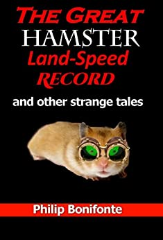 The Great Hamster Land-Speed Record and other strange tales by [Bonifonte, Philip]