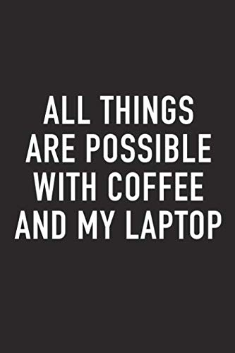 (All Things Are Possible With Coffee and My Laptop: A 6x9 Inch Matte Softcover Journal Notebook With 120 Blank Lined Pages And A Funny Caffeine Loving Cover Slogan)