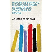 Histoire de Bertrand Du Guesclin, comte de Longueville, connétable de France (French Edition)